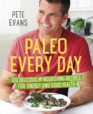 Paleo Every Day by Pete Evans