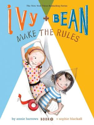 Ivy + Bean Make the Rules by Annie Barrows