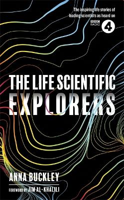 The Life Scientific Explorers by Anna Buckley