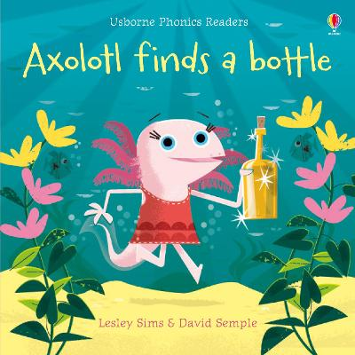 Axolotl finds a bottle by Lesley Sims
