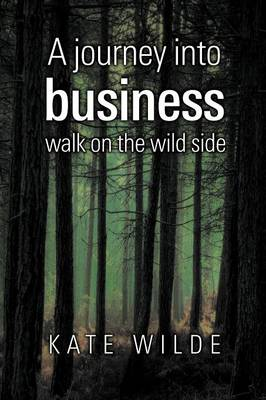 A Journey Into Business: Walk on the Wildside by Kate Wilde