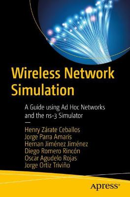 Wireless Network Simulation: A Guide using Ad Hoc Networks and the ns-3 Simulator by Henry Zarate Ceballos