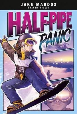 Half-Pipe Panic by Jake Maddox