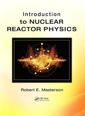 Introduction to Nuclear Reactor Physics by Robert E. Masterson