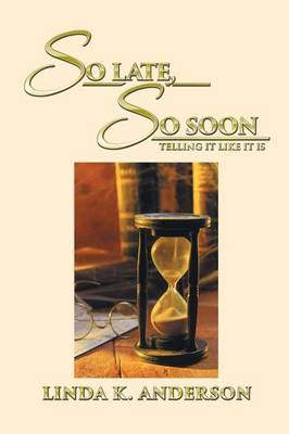 So Late, So Soon by Linda K Anderson