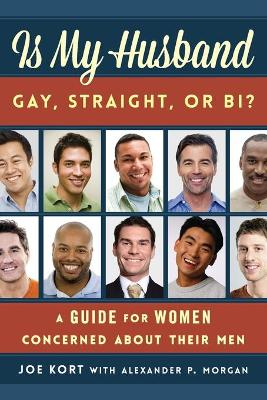 Is My Husband Gay, Straight, or Bi?: A Guide for Women Concerned about Their Men book