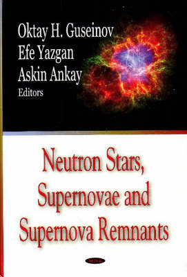 Neutron Stars, Supernovae & Supernova Remnants by Oktay H. Gusienov