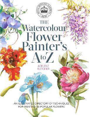 Kew: The Watercolour Flower Painter's A to Z by Adelene Fletcher