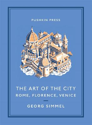 The Art of the City: Rome, Florence, Venice by Georg Simmel