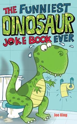 The Funniest Dinosaur Joke Book Ever by Joe King