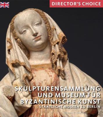 Skulpturensammlung und Museum fur Byzantinische Kunst: Staatliche Museen zu Berlin by Michael Eissenhauer