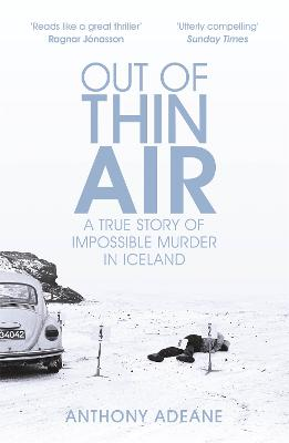 Out of Thin Air: A True Story Of Impossible Murder In Iceland book