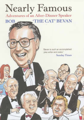 Nearly Famous: Adventures of an After-Dinner Speaker by Bob Bevan