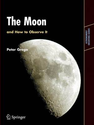 The Moon and How to Observe It by Peter Grego