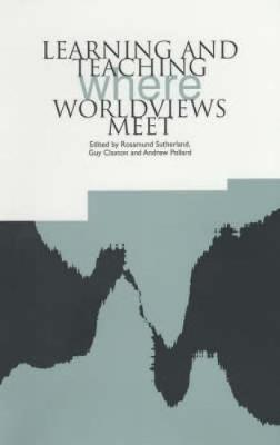 Learning and Teaching Where Worldviews Meet by Rosamund Sutherland