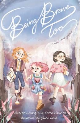 Being Brave Too: A Novel and a Guide by Sema Musson and Illust. by Jelena Sinik Hester Leung