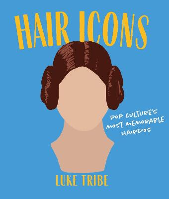 Hair Icons: Pop culture's most memorable hairdos by Luke Tribe
