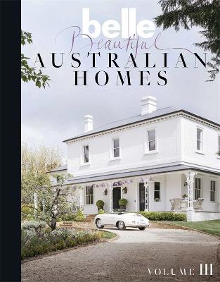 Belle Beautiful Australian Homes Volume 3 by Belle