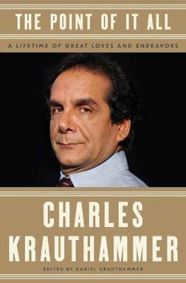 The Point of It All: A Lifetime of Great Loves and Endeavors by Charles Krauthammer