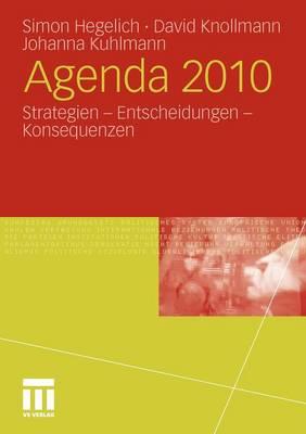 Agenda 2010: Strategien - Entscheidungen - Konsequenzen by Simon Hegelich