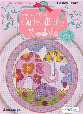 Cross Stitch Cute Baby Models: 20 Beautiful Frames by Lesley Teare