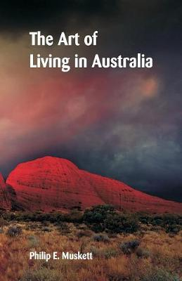 The Art of Living in Australia by Philip E Muskett