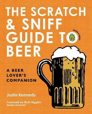 The Scratch & Sniff Guide to Beer by Justin Kennedy