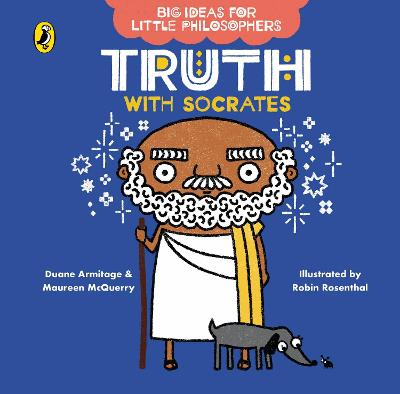 Big Ideas for Little Philosophers: Truth with Socrates by Duane Armitage