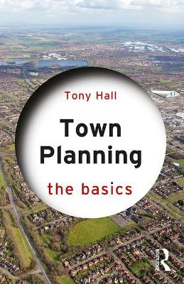 Town Planning: The Basics by Tony Hall