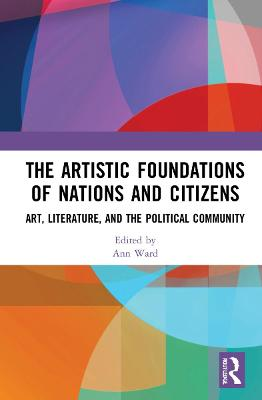 The Artistic Foundations of Nations and Citizens: Art, Literature, and the Political Community book