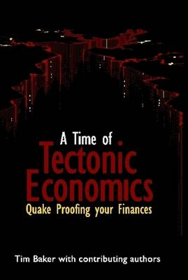 A Time of Tectonic Economics by Tim Baker