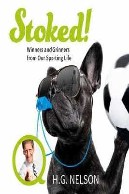 Stoked!: Winners and Grinners from Our Sporting Life book