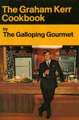The Galloping Gourmet Cookbook by Graham Kerr