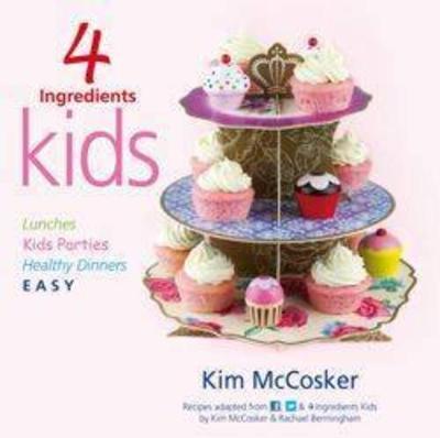 4 Ingredients: Kids by Kim McCosker