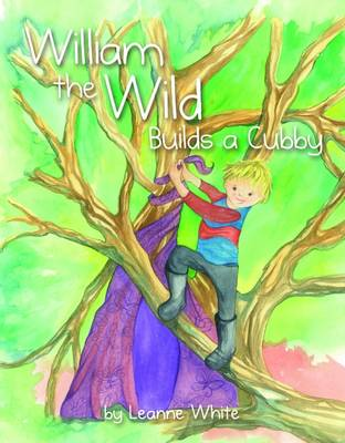 William the Wild Builds a Cubby by Leanne White