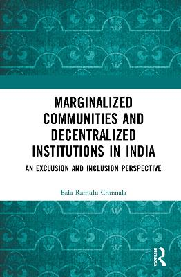Marginalized Communities and Decentralized Institutions in India: An Exclusion and Inclusion Perspective book