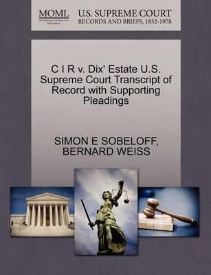 C I R V. Dix' Estate U.S. Supreme Court Transcript of Record with Supporting Pleadings by Simon E Sobeloff