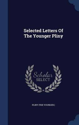 Selected Letters of the Younger Pliny by Pliny (the Younger )