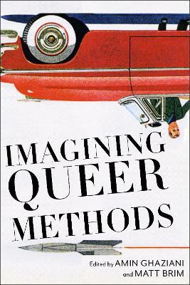 Imagining Queer Methods by Amin Ghaziani