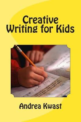 Creative Writing for Kids by Andrea Kwast
