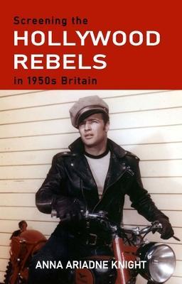 Screening the Hollywood Rebels in 1950s Britain book