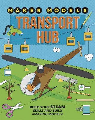 Maker Models: Transport Hub by Anna Claybourne