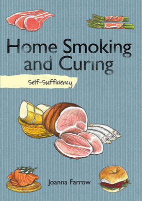 Home Smoking and Curing by Joanna Farrow