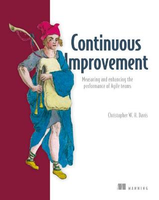 Agile Metrics in Action: How to Measure and Improve Team Performance book