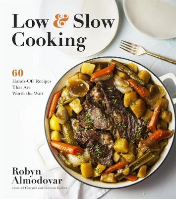 Low & Slow Cooking: 60 Hands-Off Recipes That Are Worth the Wait by Robyn Almodovar
