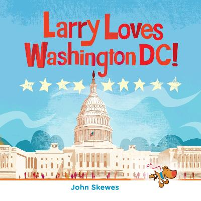 Larry Loves Washington, DC!: A Larry Gets Lost Book by John Skewes
