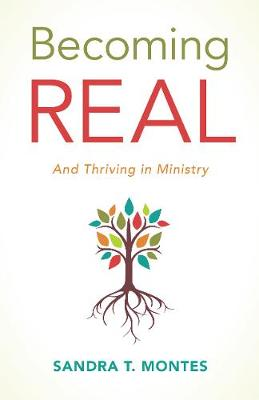 Becoming REAL: And Thriving in Ministry by Sandra T. Montes