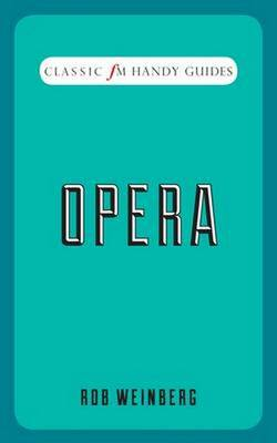 Opera (Classic FM Handy Guides) by Rob Weinberg
