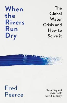 When the Rivers Run Dry: The Global Water Crisis and How to Solve It by Fred Pearce