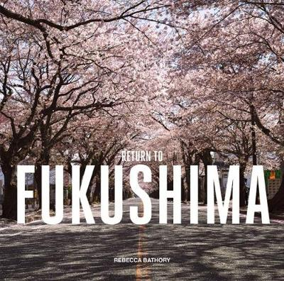Return to Fukushima by Rebecca Bathory